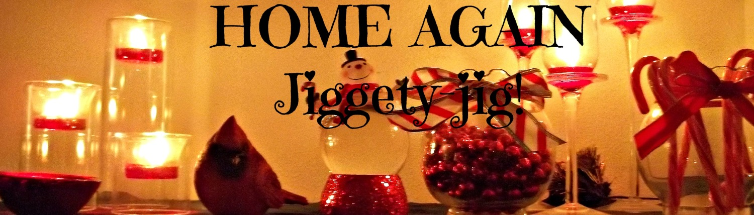 HOME AGAIN Jiggety-Jig!