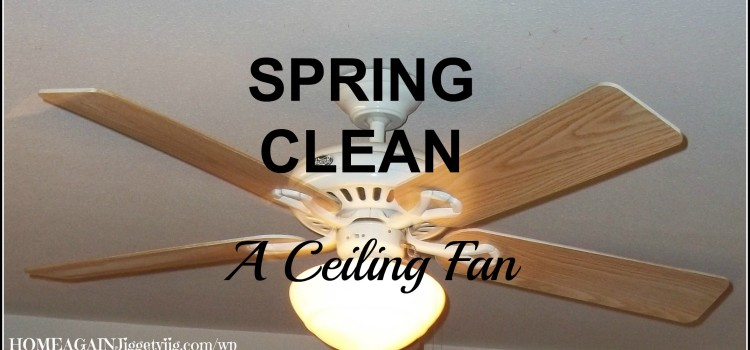 Spring Clean a Ceiling Fan – or a Clever Way to use a Pillowcase