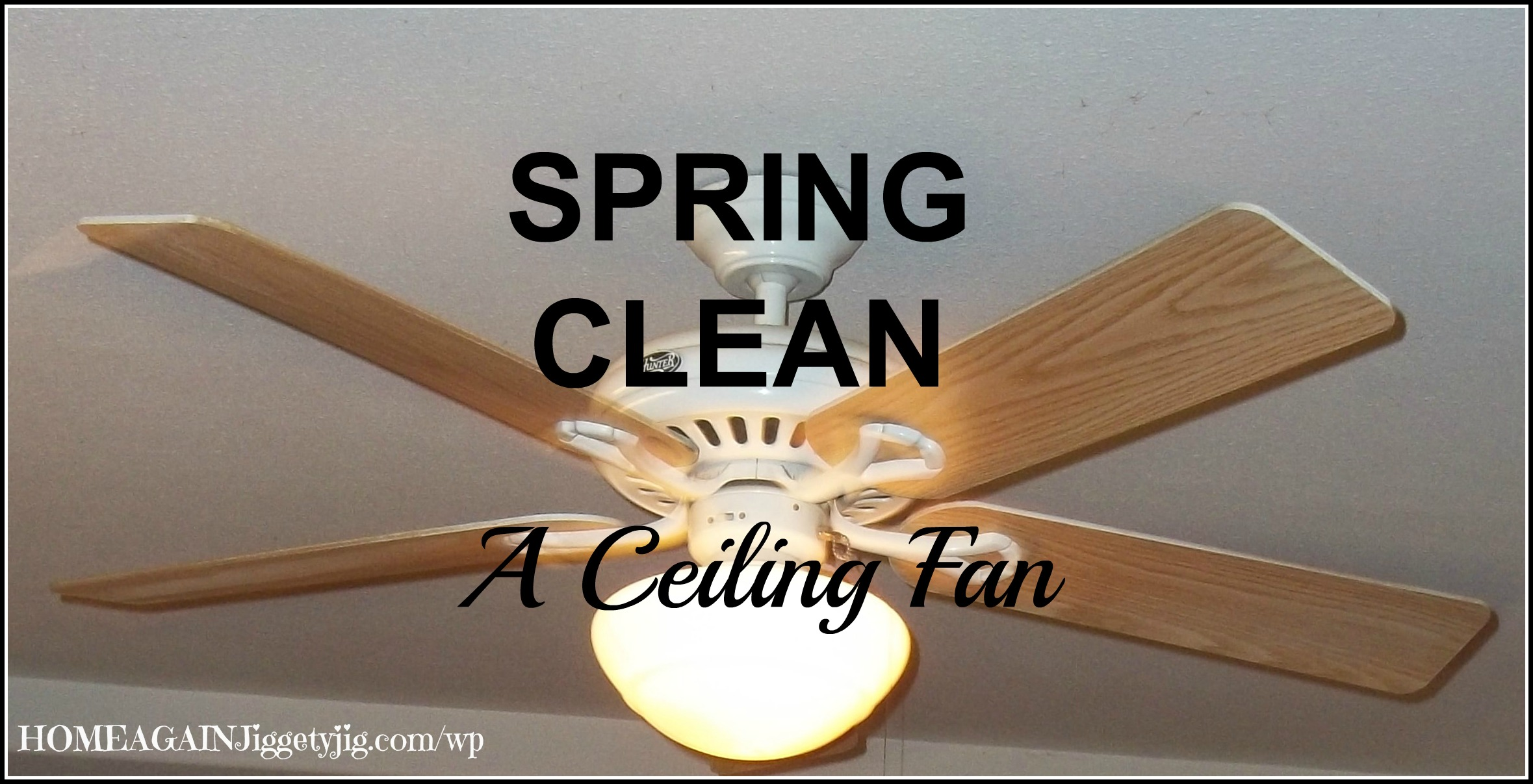 Spring Clean A Ceiling Fan Or A Clever Way To Use A