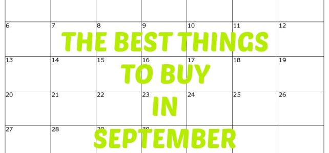 THE BEST THINGS TO BUY IN SEPTEMBER