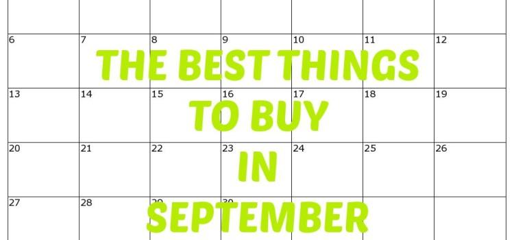 THE BEST THINGS TO BUY IN SEPTEMBER