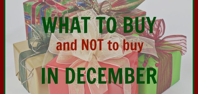 WHAT TO BUY IN DECEMBER and What NOT to Buy