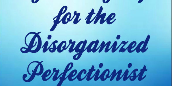 Help for the Disorganized Perfectionist