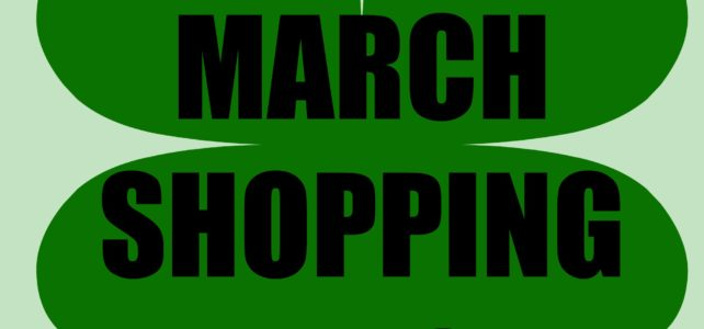 WHAT TO BUY – Your Shopping Tips for March