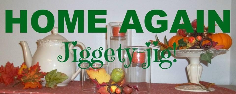 HOME AGAIN Jiggety-Jig!